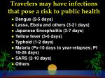 travelers may have infections that pose a risk to public health