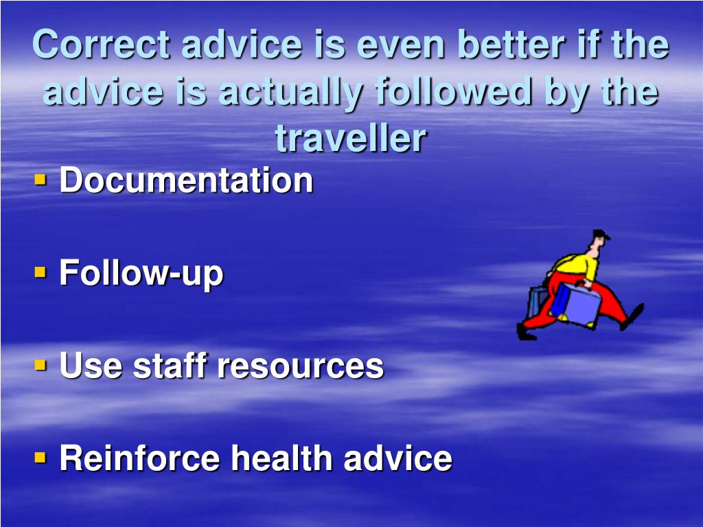 Correct advice is even better if the advice is actually followed by the traveller