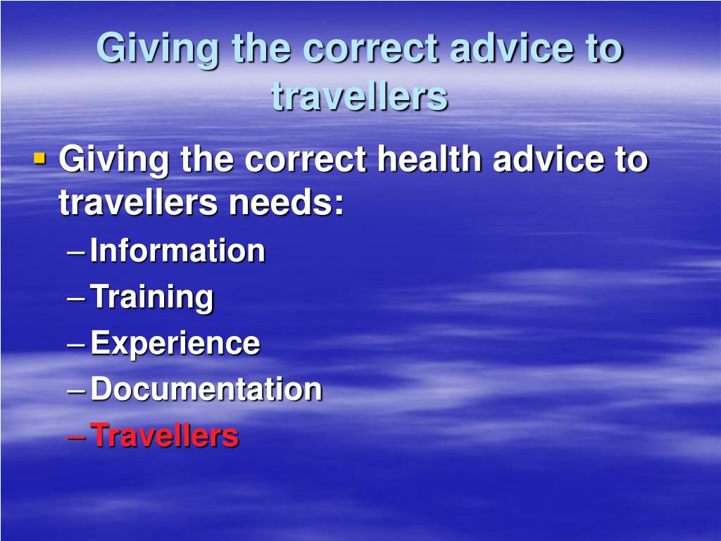 Giving the correct advice to travellers