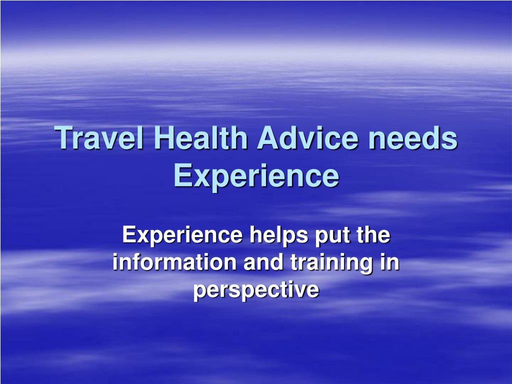 Travel Health Advice needs