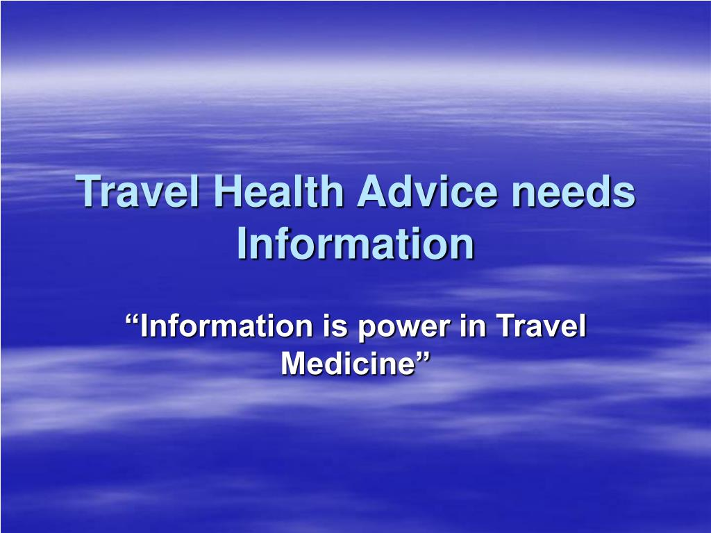 Travel Health Advice needs Information