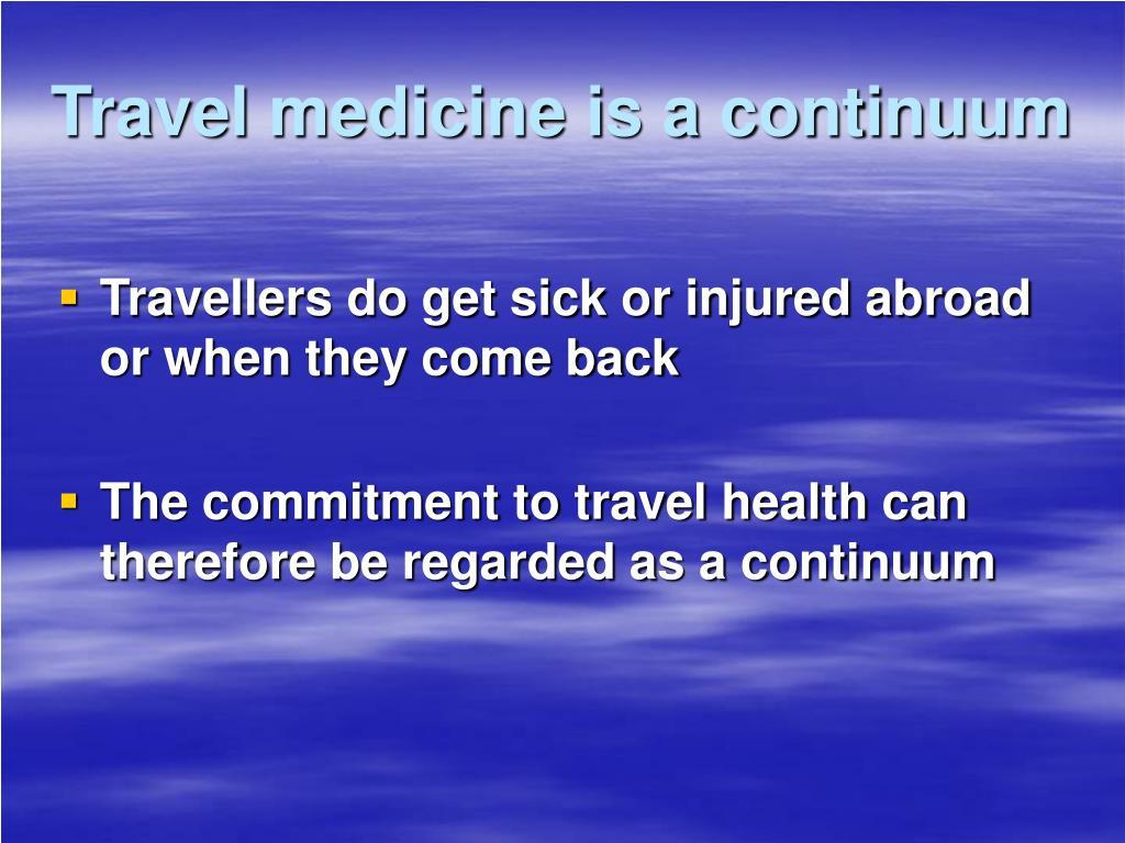 Travel medicine is a continuum