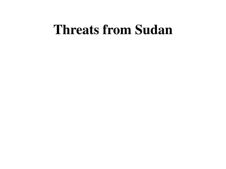 Threats from Sudan