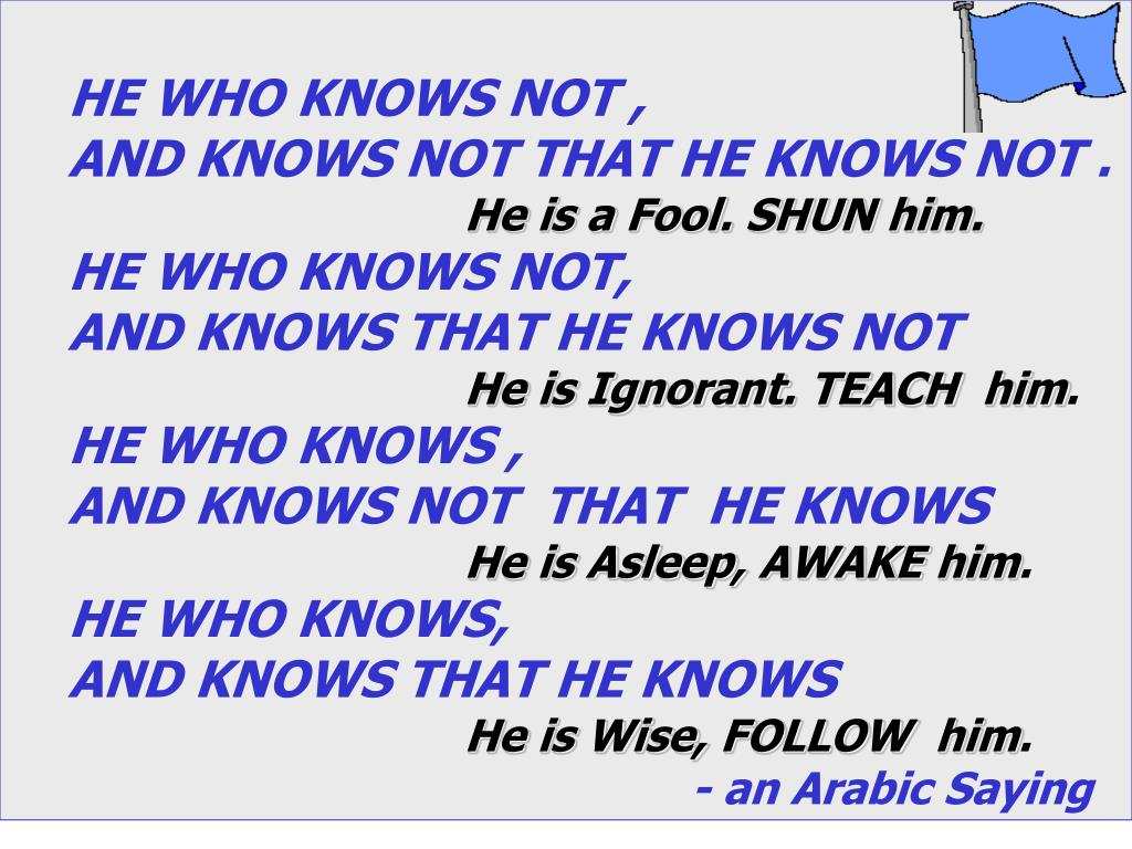 HE WHO KNOWS NOT ,