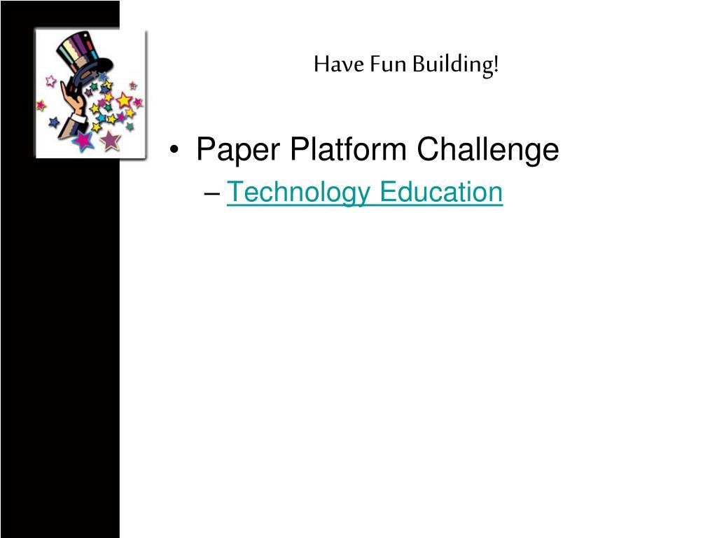 Have Fun Building!