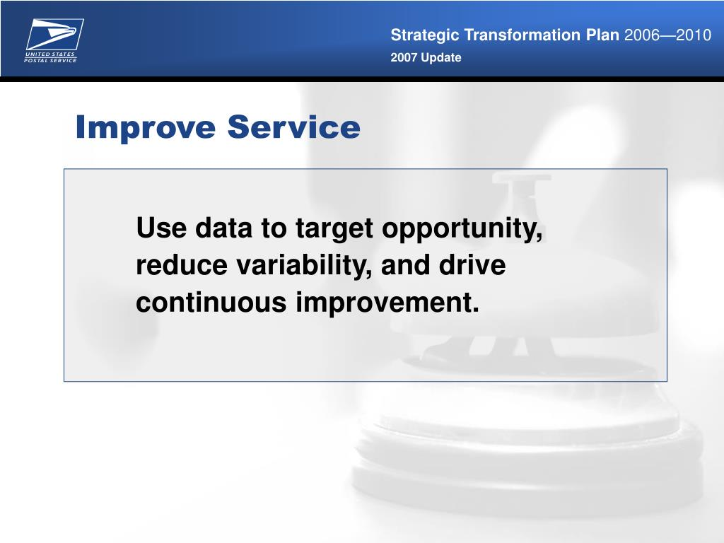 Use data to target opportunity, reduce variability, and drive continuous improvement.