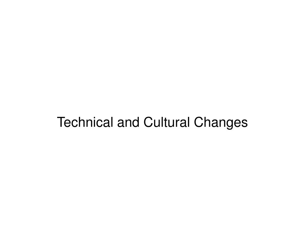 Technical and Cultural Changes