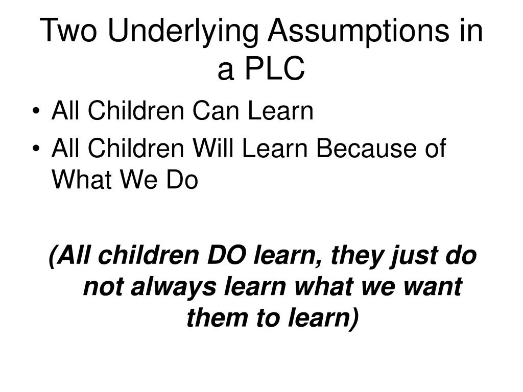 Two Underlying Assumptions in a PLC