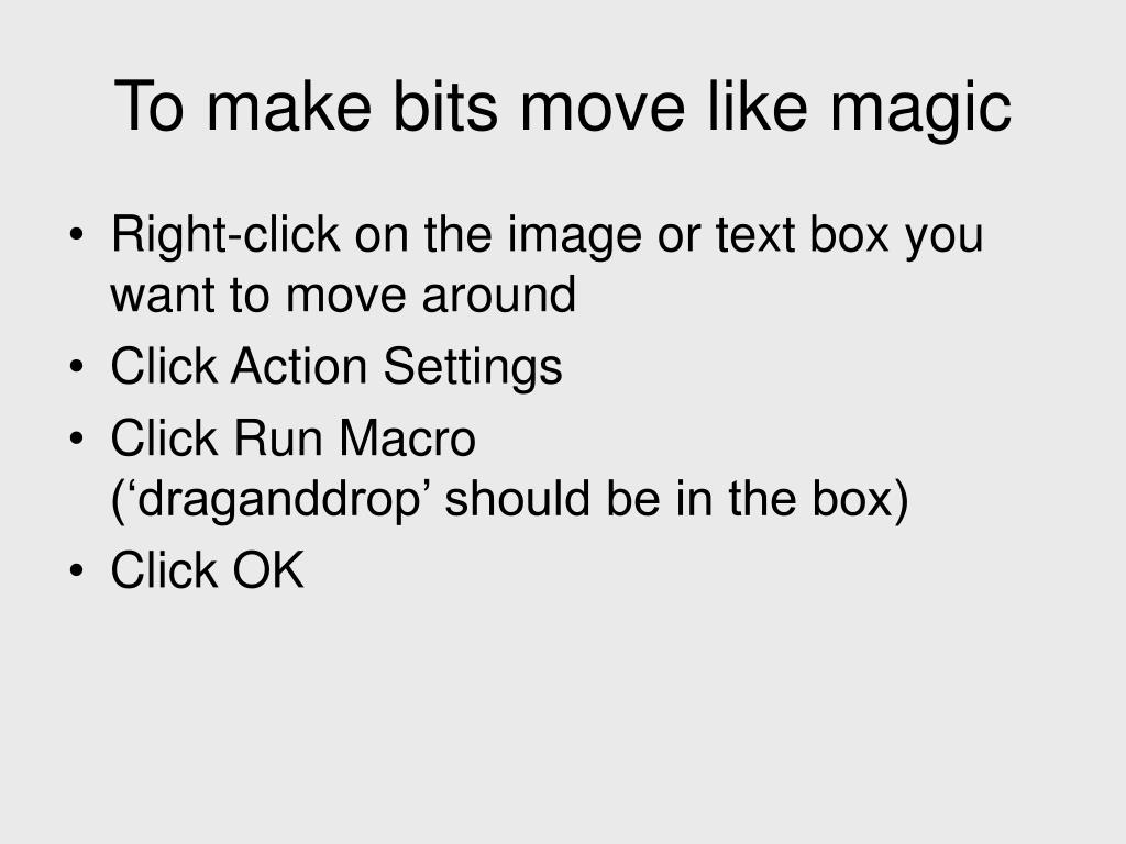 To make bits move like magic