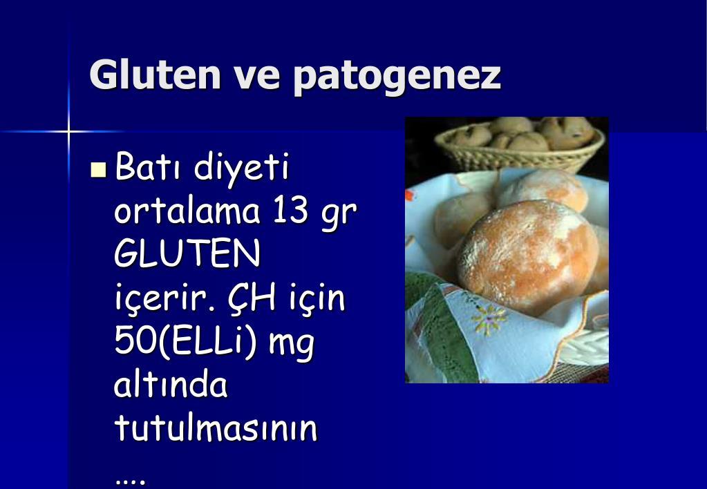 Batı diyeti ortalama 13 gr GLUTEN içerir. ÇH için 50(ELLi) mg altında tutulmasının ….