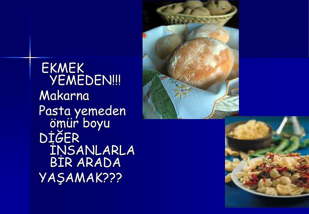 EKMEK YEMEDEN!!!