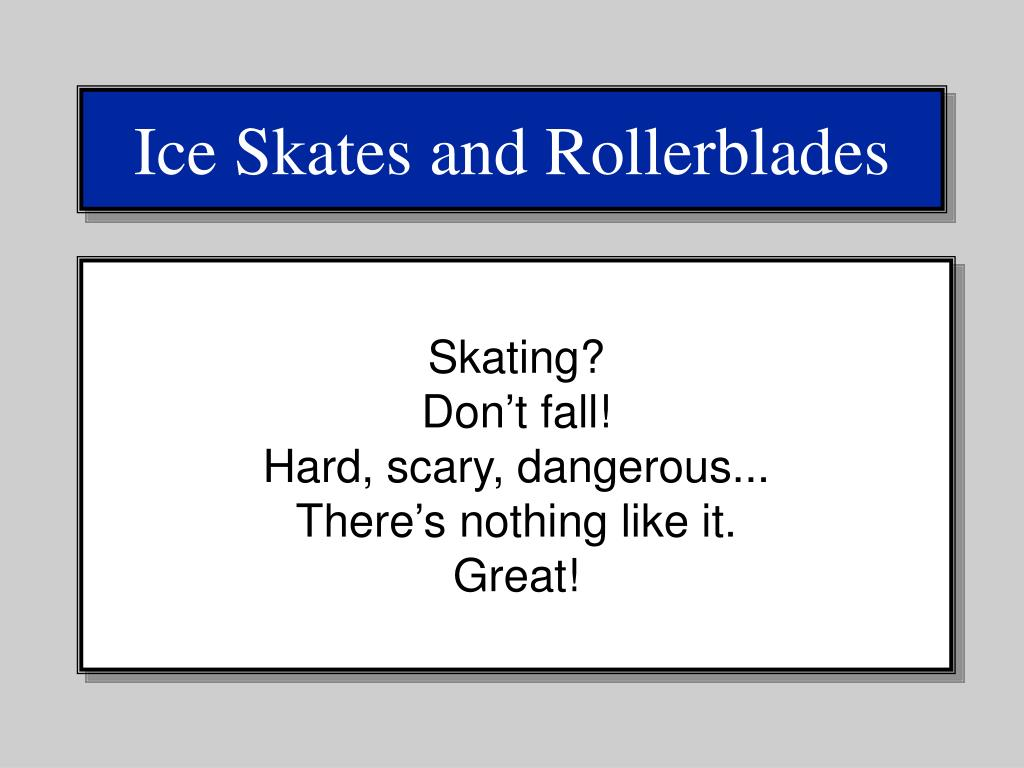 Ice Skates and Rollerblades