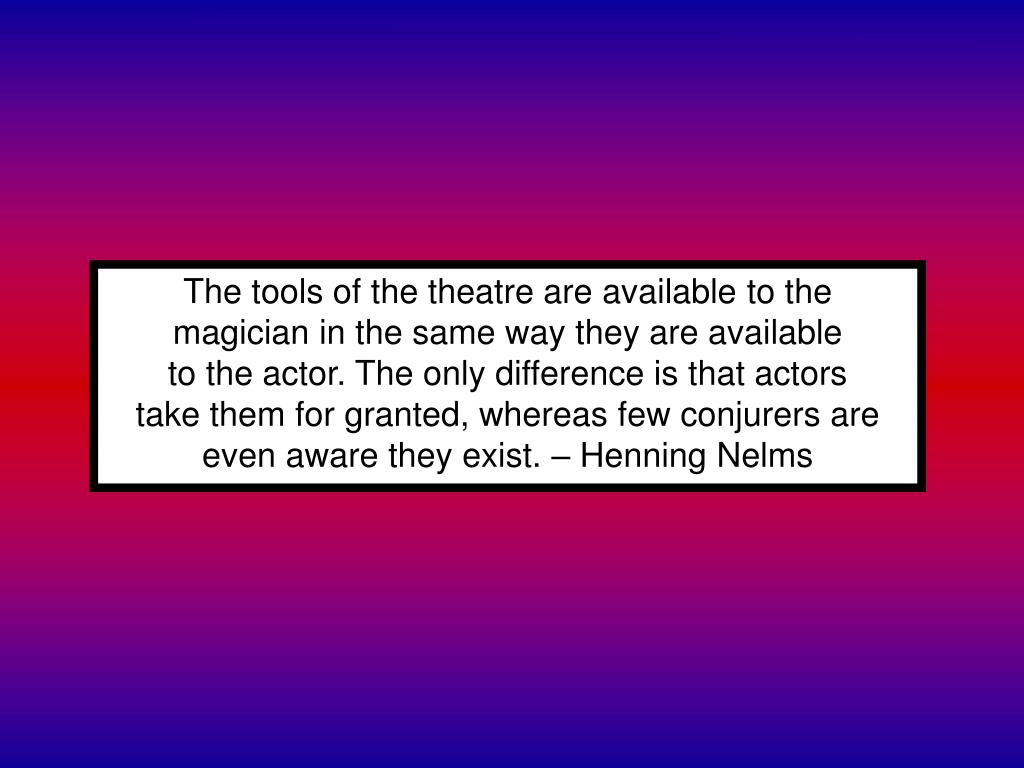 The tools of the theatre are available to the