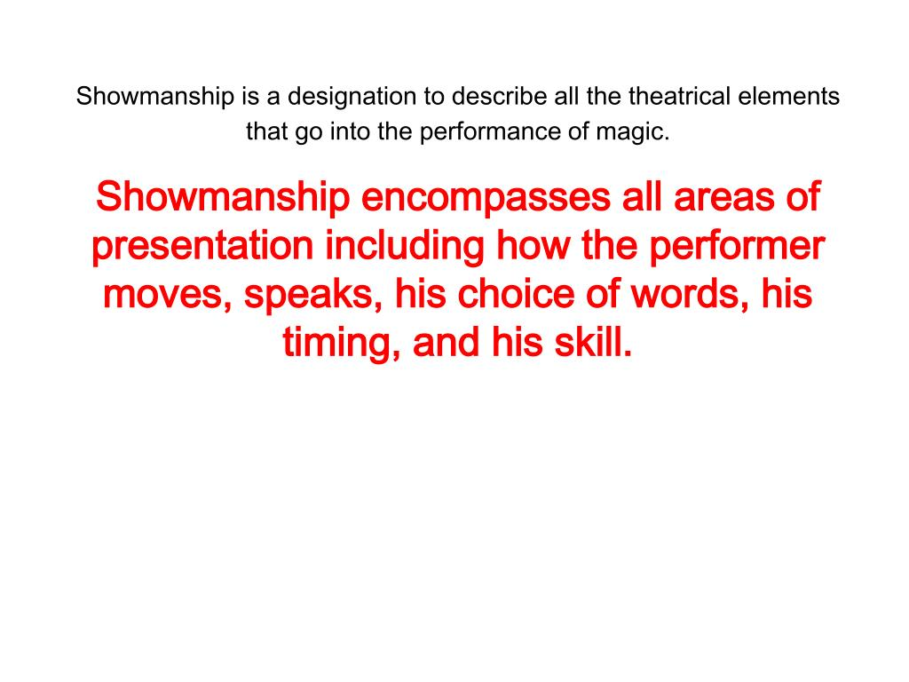 Showmanship is a designation to describe all the theatrical elements that go into the performance of magic.
