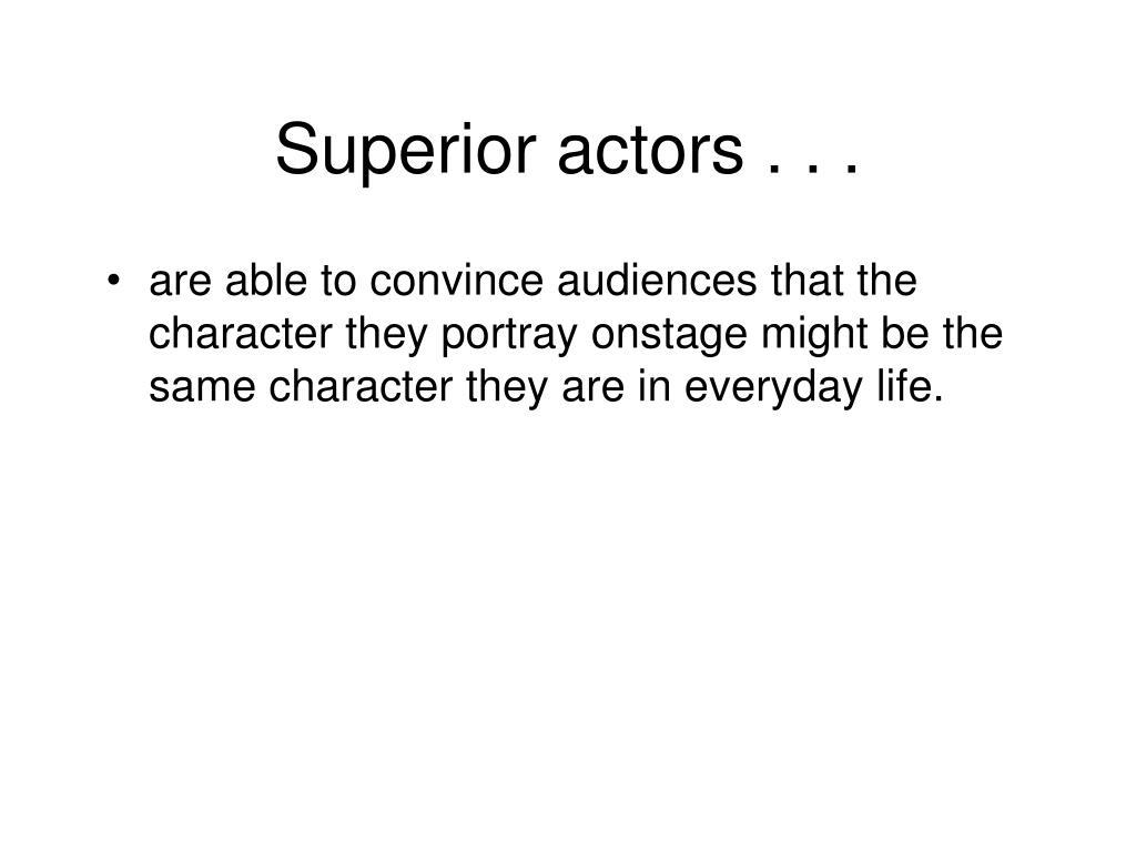 Superior actors . . .