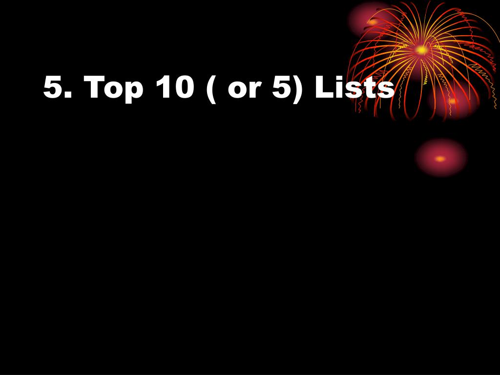 5. Top 10 ( or 5) Lists
