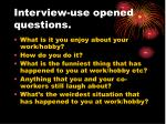 interview use opened questions