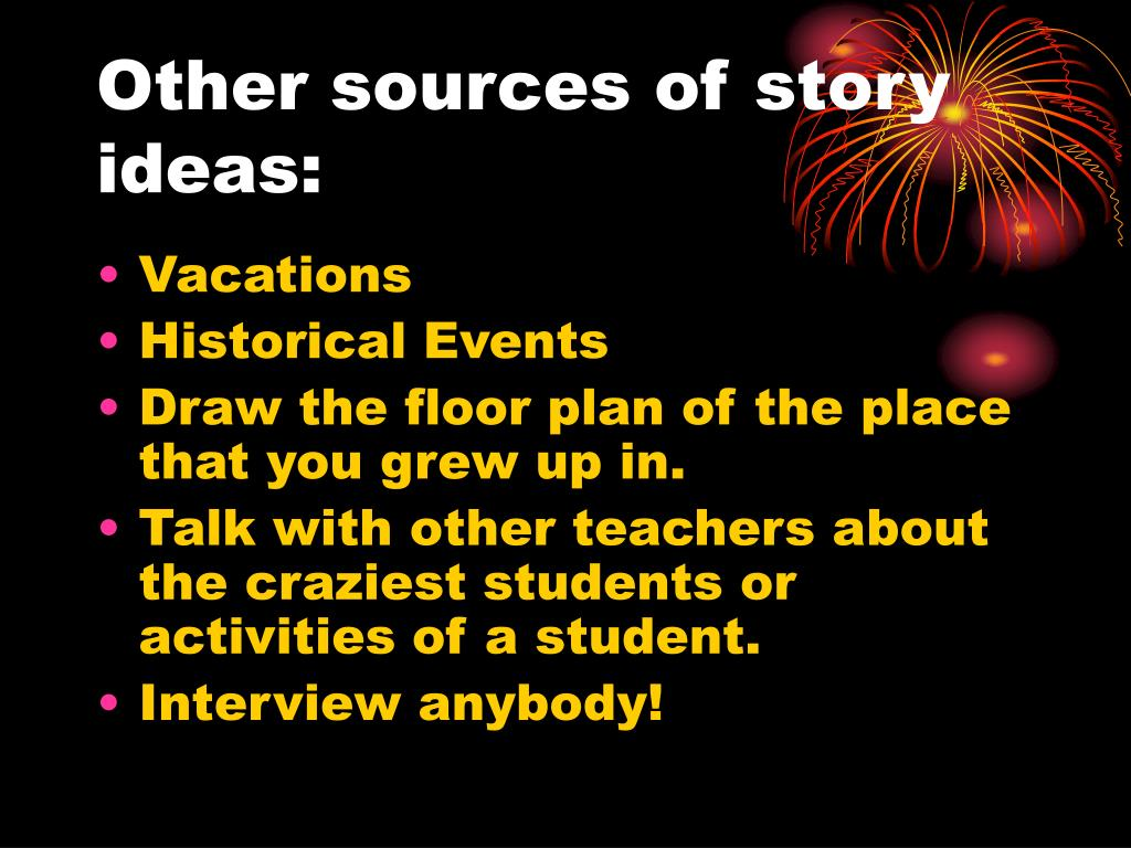 Other sources of story ideas: