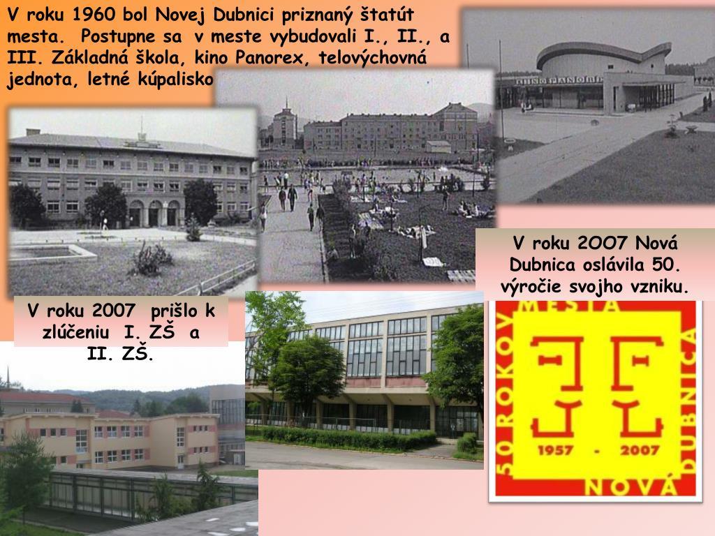 V roku 1960 bol Novej Dubnici priznaný štatút mesta.  Postupne sa