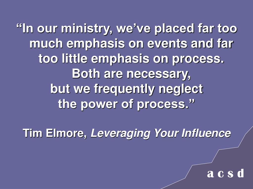 """""""In our ministry, we've placed far too much emphasis on events and far too little emphasis on process. Both are necessary,"""