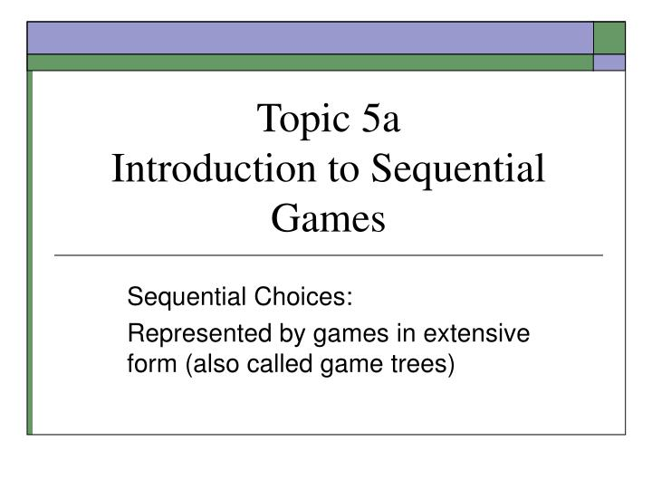 Topic 5a introduction to sequential games