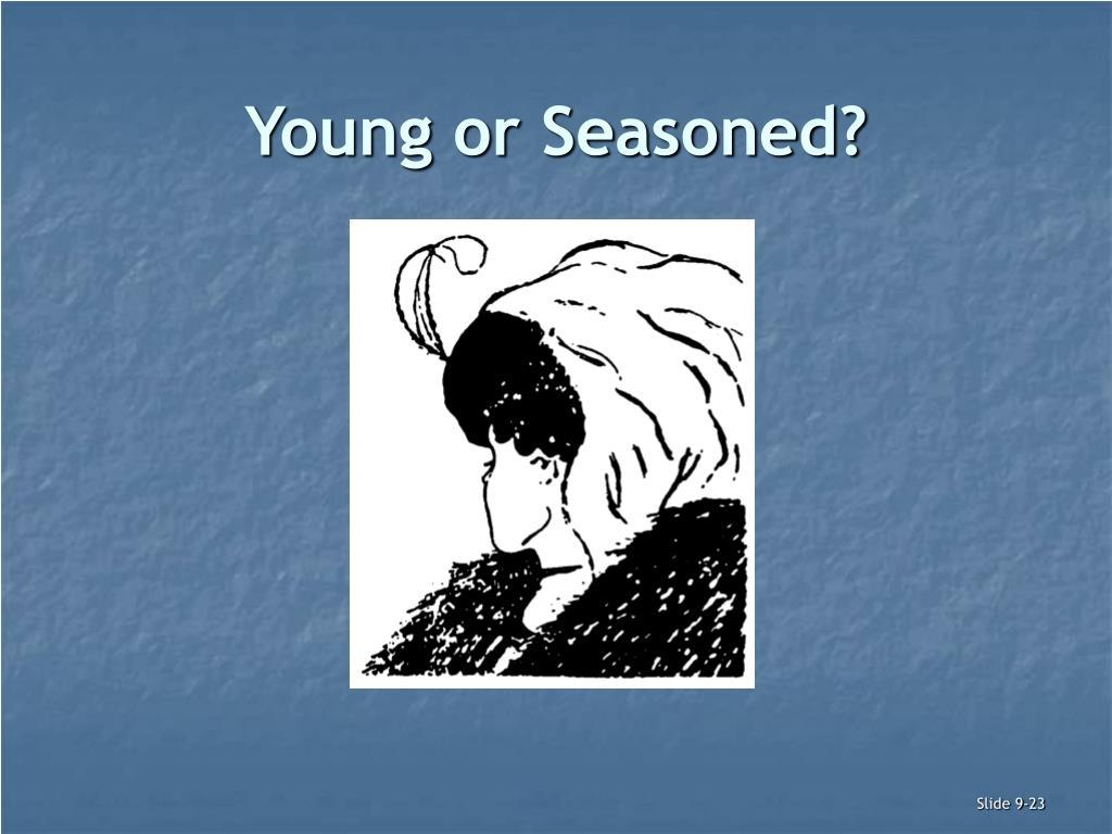 Young or Seasoned?