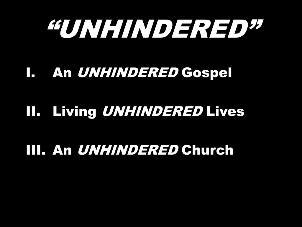 """""""UNHINDERED"""""""