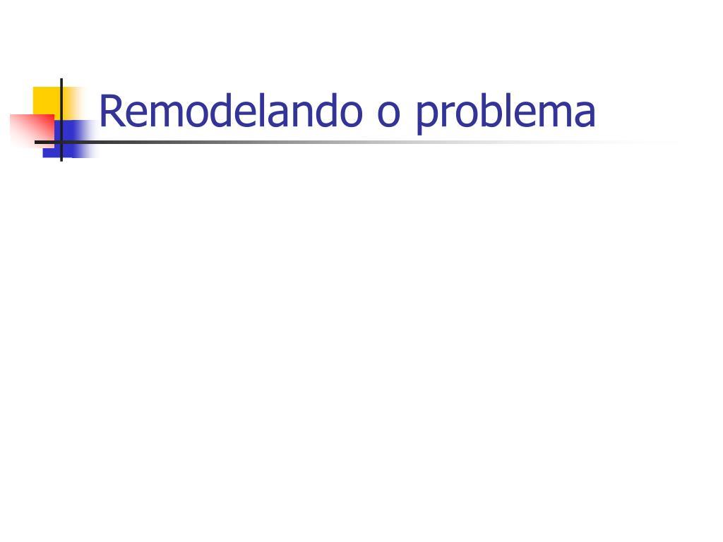 Remodelando o problema