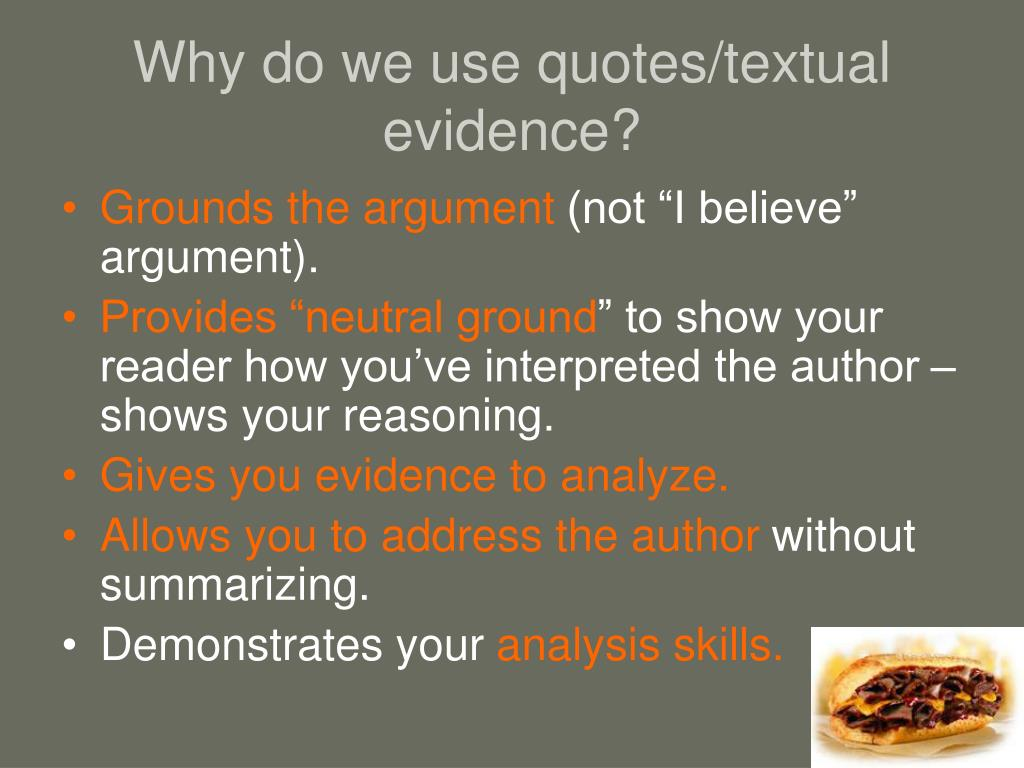 Why do we use quotes/textual evidence?