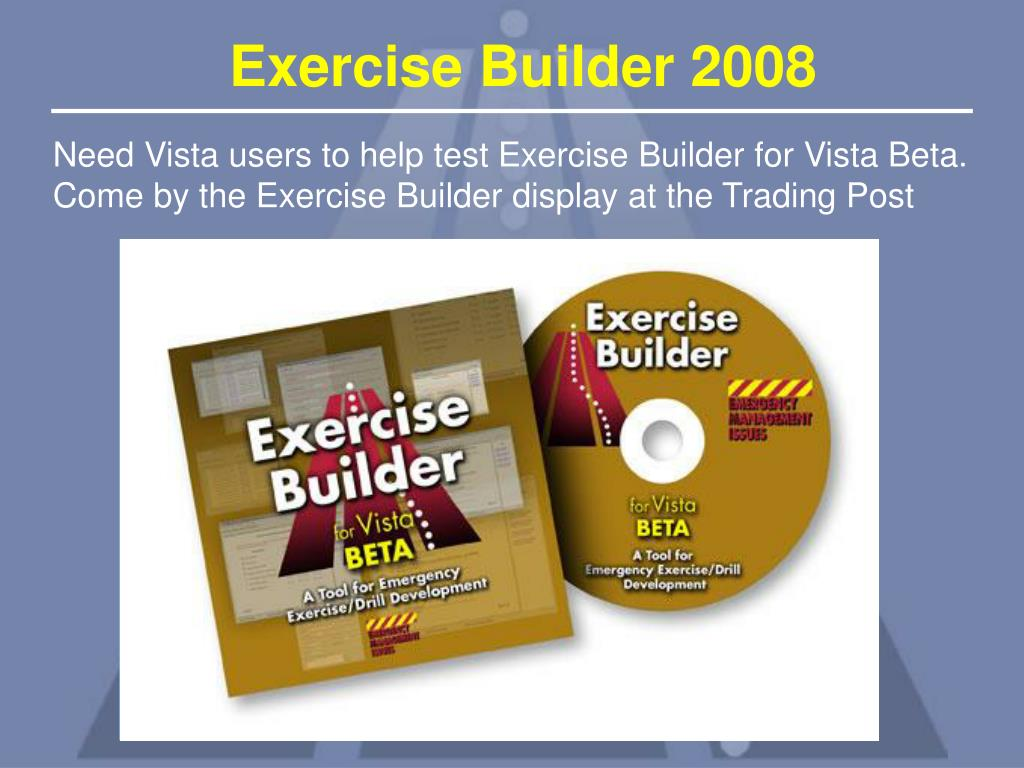 Need Vista users to help test Exercise Builder for Vista Beta. Come by the Exercise Builder display at the Trading Post