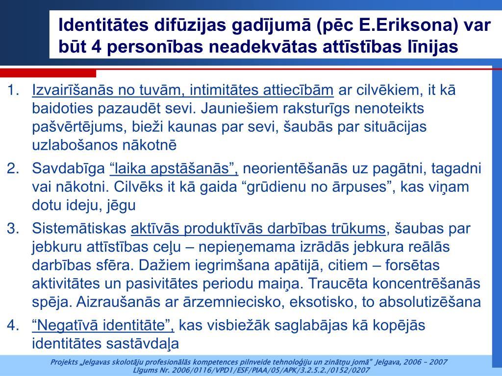 Identitātes difūzijas gadījumā (pēc E.Eriksona) var būt 4 personības neadekvātas attīstības līnijas