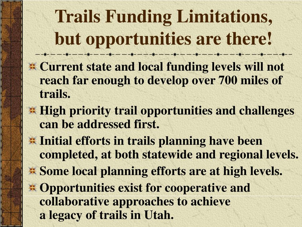 Trails Funding Limitations,         but opportunities are there!