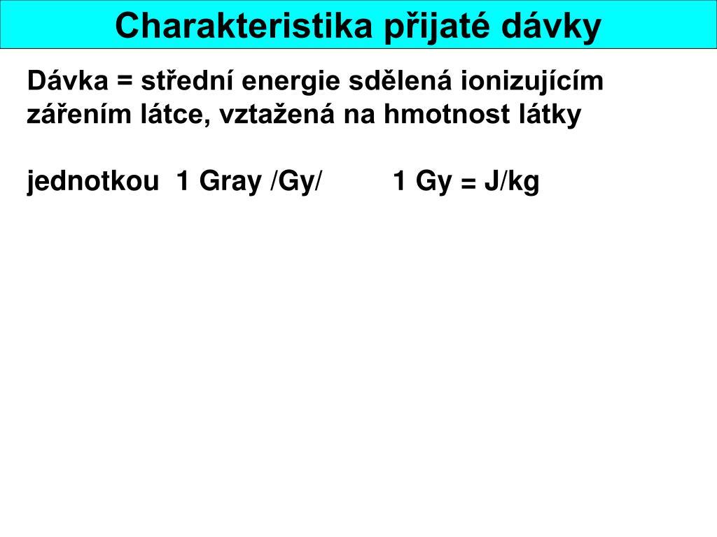 Dávka = střední energie sdělená ionizujícím zářením látce, vztažená na hmotnost látky