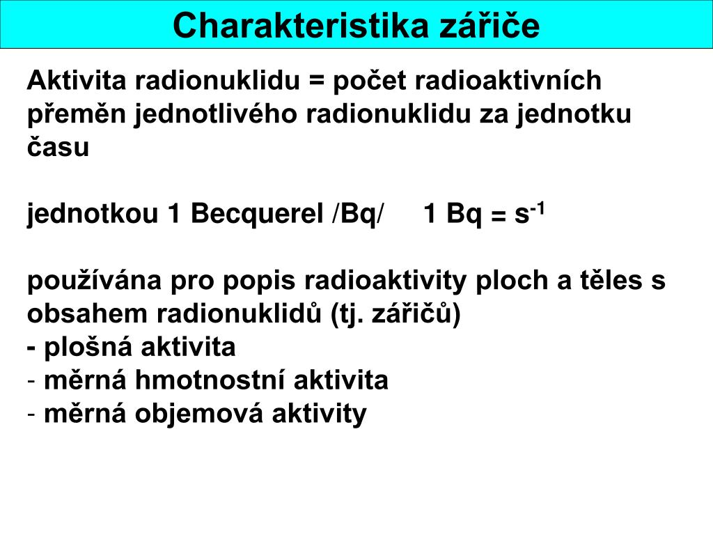Aktivita radionuklidu = počet radioaktivních přeměn jednotlivého radionuklidu za jednotku času
