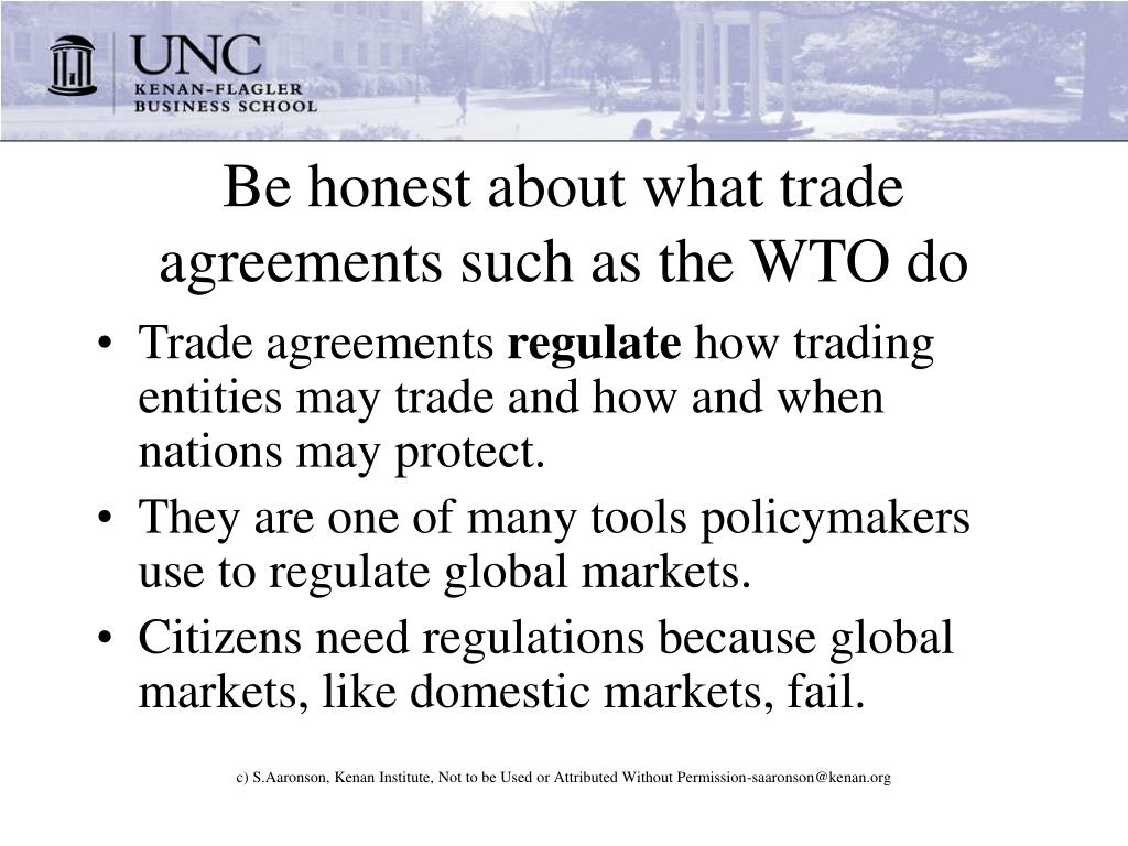 Be honest about what trade agreements such as the WTO do