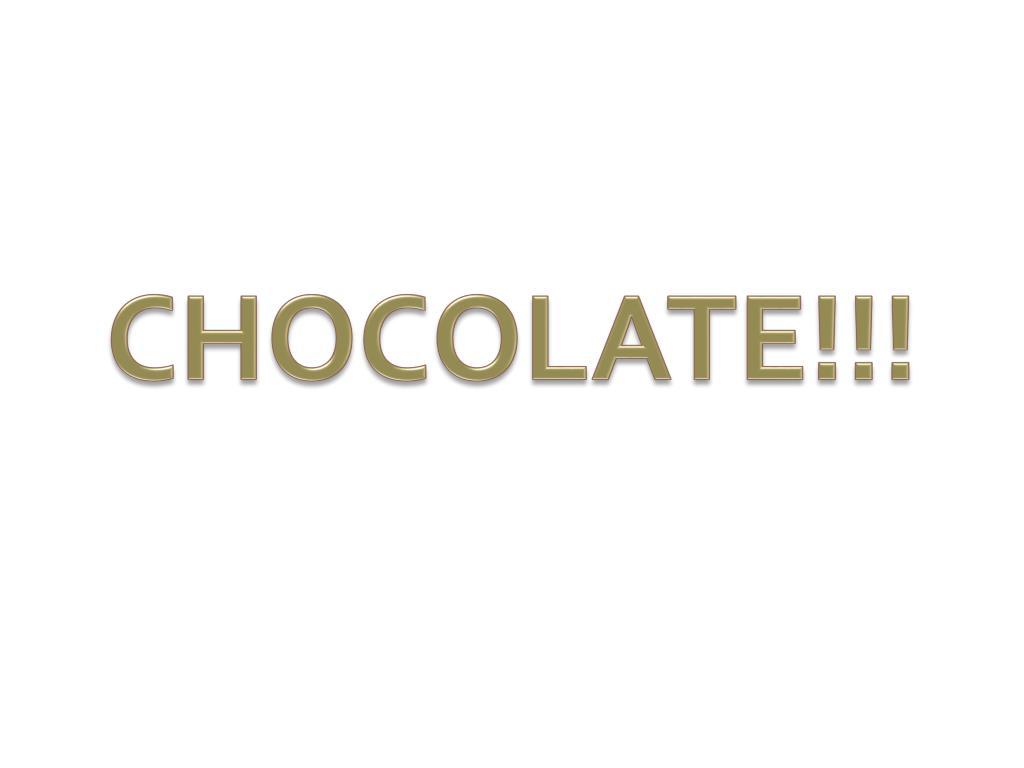 CHOCOLATE!!!