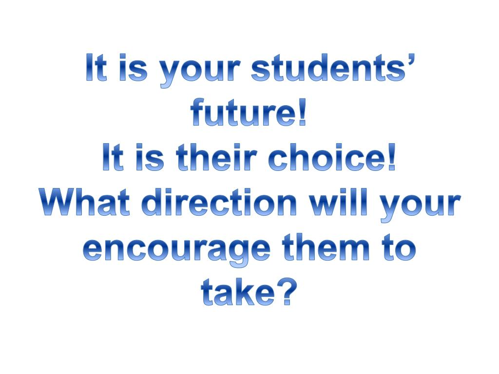 It is your students' future!