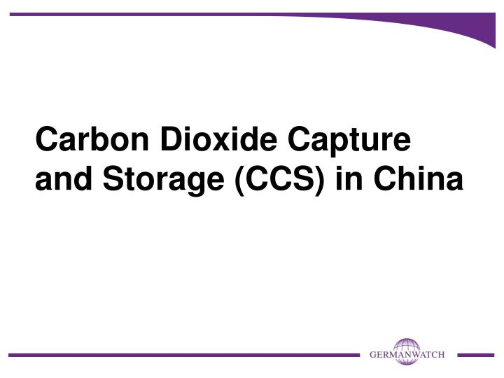 Carbon dioxide capture and storage ccs in china l.jpg