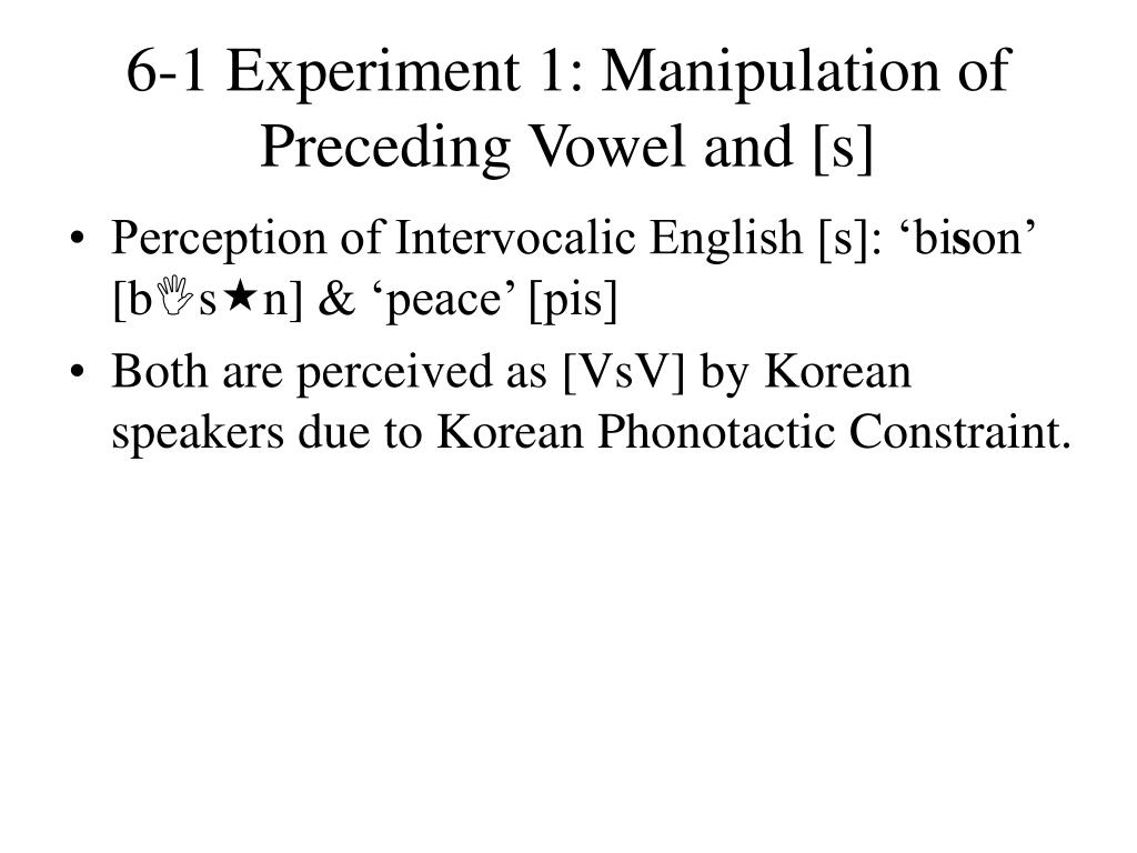 6-1 Experiment 1: Manipulation of Preceding Vowel and [s]