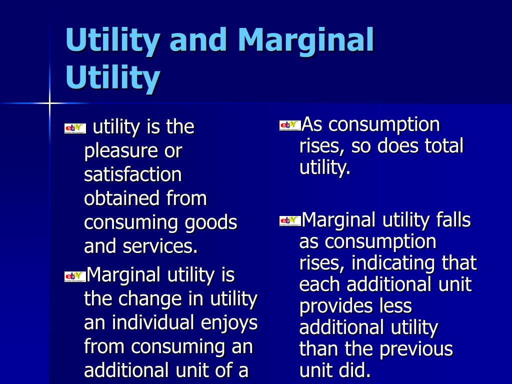 utility is the pleasure or satisfaction obtained from consuming goods and services.