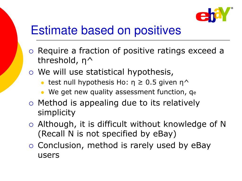 Estimate based on positives