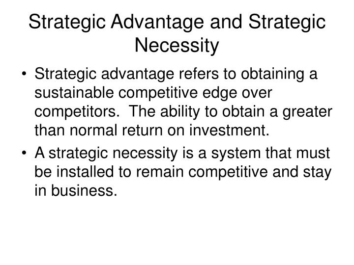 Strategic advantage and strategic necessity