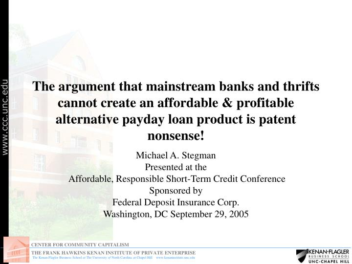 The argument that mainstream banks and thrifts cannot create an affordable & profitable alternative ...
