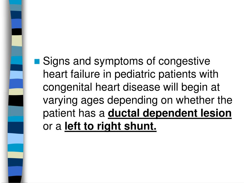 Signs and symptoms of congestive heart failure in pediatric patients with congenital heart disease will begin at varying ages depending on whether the patient has a