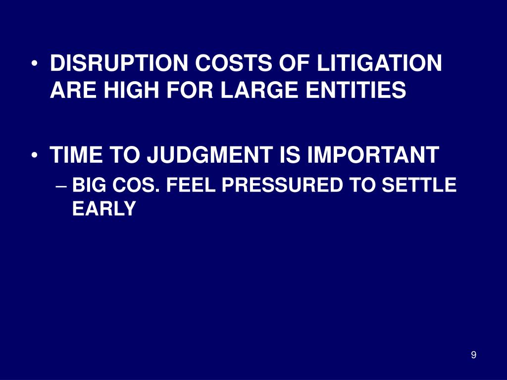DISRUPTION COSTS OF LITIGATION ARE HIGH FOR LARGE ENTITIES