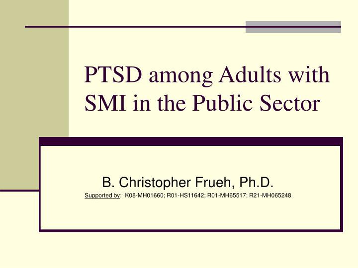 Ptsd among adults with smi in the public sector l.jpg