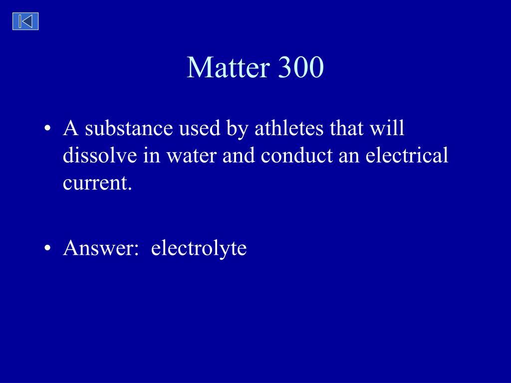 Matter 300
