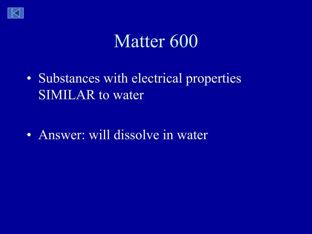 Matter 600