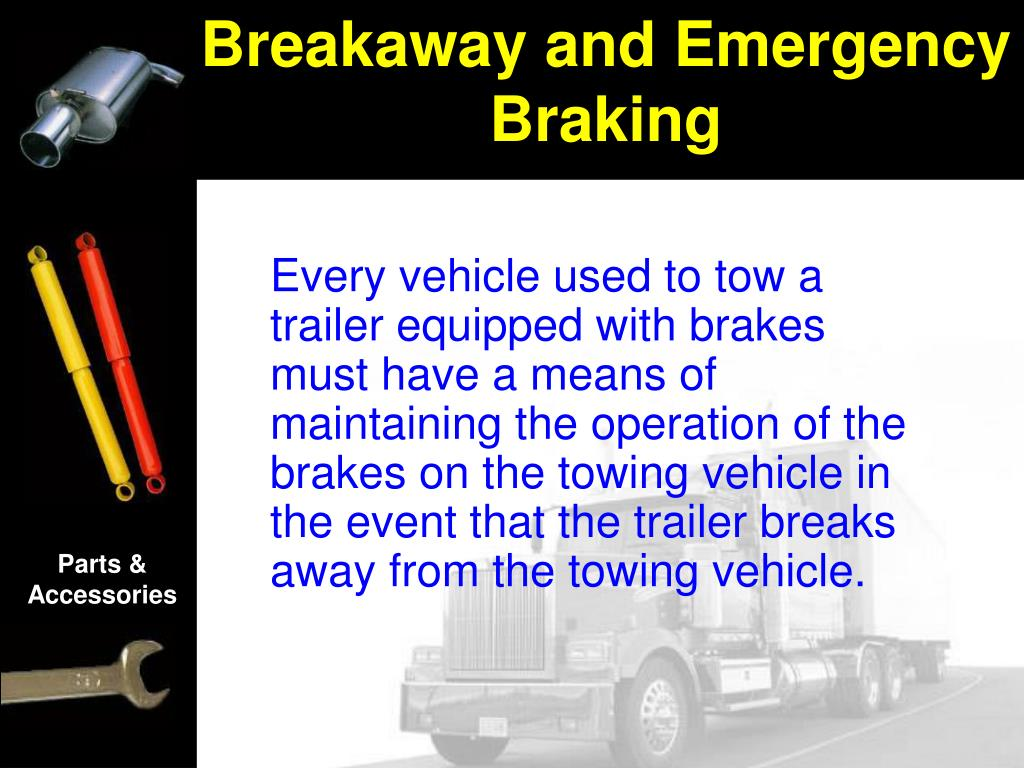 Every vehicle used to tow a trailer equipped with brakes must have a means of maintaining the operation of the brakes on the towing vehicle in the event that the trailer breaks away from the towing vehicle.