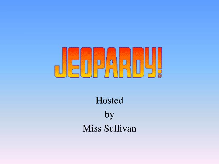 Hosted by miss sullivan
